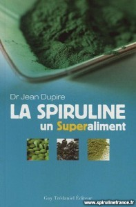 La spiruline Un superaliment - Docteur Jean Dupire