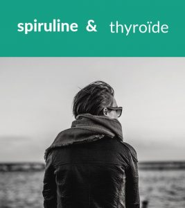 Spiruline & Thyroide